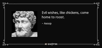aesop quote evil wishes like chickens come home to roost