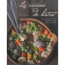 livre cuisine bistrot cuisine de bistrot recettes gourmandes et traditionnelles relié