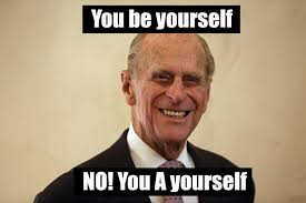 Duke Memes - 11 duke of edinburgh memes to help wave farewell to the prince