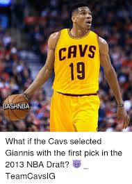 Nba Draft Memes - cavs 19 bashnba what if the cavs selected giannis with the first
