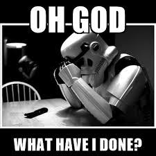 Oh God What Have I Done Meme - oh god what have i done sad stormtrooper meme generator