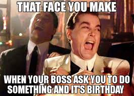Make A Birthday Meme - that face you make when your boss ask you to do something and it s