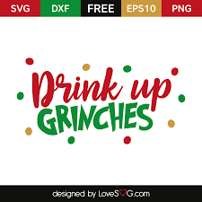 drink svg drink up grinches lovesvg com
