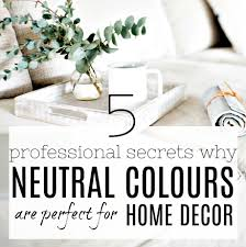 neutral colours 5 professional secrets why neutral colours are perfect for home decor