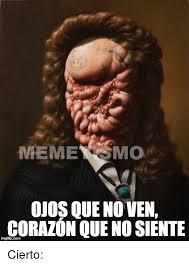 Meme Mo - meme mo ojos que no ven corazon quenosiente cierto meme on me me