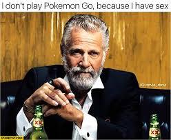 What Is Sex Meme - i don t play pokemon go because i have sex meme starecat com