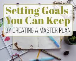 setting goals you can keep by creating a master plan littlecoffeefox