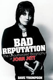 bad reputation the unauthorized biography of joan jett dave