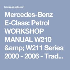 mercedes repair manuals mercedes e class petrol workshop manual w210 w211 series
