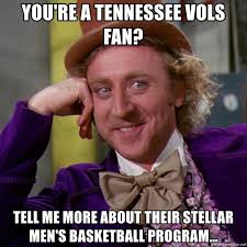 Tennessee Vols Memes - you re a tennessee vols fan tell me more about their stellar men s