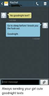 Goodnight Meme Cute - rachel no goodnight text 141am go to sleep before knock you the