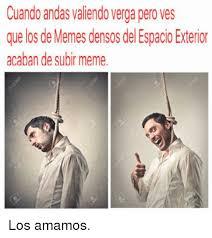 Memes S - cuando andas valiendo vergapero ves que los de memes s del espacio