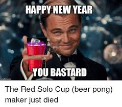 Red Solo Cup Meme - imgflip com happy new year you bastard the red solo cup beer pong