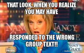 Group Text Meme - that look when you realize you may have responded to the wrong