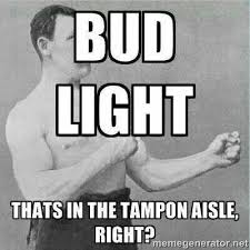 Bud Light Meme - bud light that s in the ton aisle right drink beer