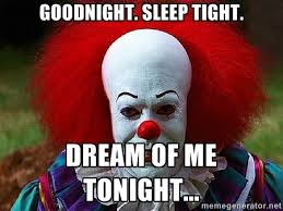 Scary Goodnight Meme - creepy sloth meme goodnight scary clown goodnight meme night pics