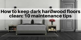 how to keep hardwood floors clean 10 maintenance tips the