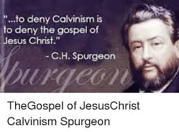 Gospel Memes - to deny calvinism is to deny the gospel of jesus christ ch