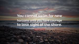 william faulkner quote you cannot swim for new horizons until