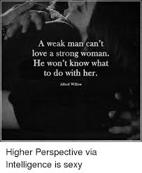 Strong Woman Meme - a weak man can t love a strong woman he won t know what to do with