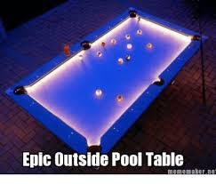 Meme Maker Net - epic outside pool table meme maker net meme on me me