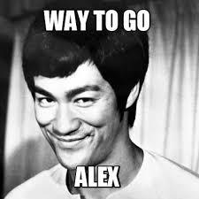 Way To Go Meme - meme creator way to go alex meme generator at memecreator org