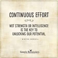 the key to unlocking our potential continuous effort u2014 not