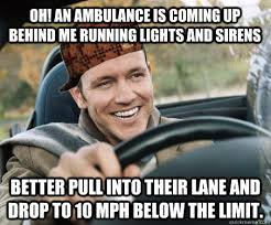 Ambulance Driver Meme - scumbag driver memes quickmeme