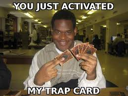 You Ve Activated My Trap Card Meme - you just activated my trap card know your meme