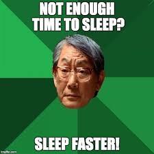 Meme Sleep - not enough time to sleep sleep faster meme