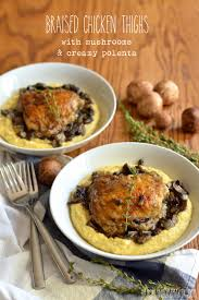 cuisine polenta braised chicken thighs with mushrooms and polenta