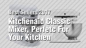 Kitchenaid Mixer Classic by Kitchenaid Classic Mixer Perfetc For Your Kitchen Best Sellers