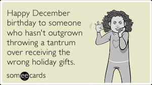 December Birthday Meme - happy december birthday to someone who hasn t outgrown throwing a