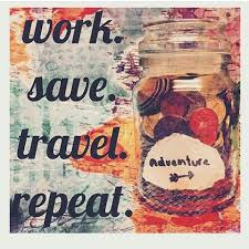Work Save Travel Repeat Travel Quotes Pinterest
