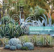 the bold dry garden lessons from the ruth bancroft garden from