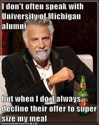 University Of Michigan Memes - what the most interesting man in the world thinks about university
