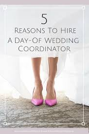 day of wedding coordinator castle avenue 5 reasons to hire a day of wedding coordinator