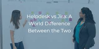 helpdesk or help desk helpdesk vs jira a world difference between the two help desk