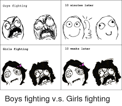 Rage Girl Meme - guys fighting girls fighting 10 minutes later 10 weeks later boys