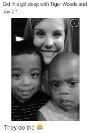 Z Memes - did this girl sleep with tiger woods and jay z they do tho