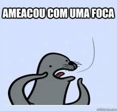 Meme Foca Gay - ameacou com uma foca ultra gay seal quickmeme