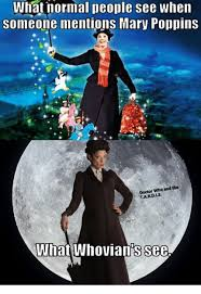 Mary Poppins Meme - what normal peonle see when someone mentions mary poppins doctor who