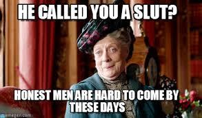 Meme Slut - he called you a slut smug dowager meme on memegen