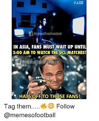 Asia Meme - air originaltrollfootball in asia fans must wait up until 300 am