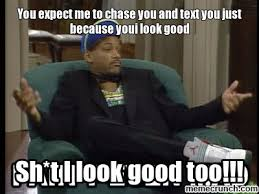 Chase You Meme - expect me to chase you and text you just because youi look good