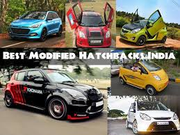 hatchback cars all time best modified hatchback cars in india youtube