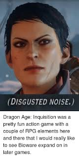 Dragon Age Memes - disgusted noise dragon age inquisition was a pretty fun action game