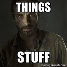 Stuff And Things Meme - stuff thangs rick grimes stuff n things meme generator
