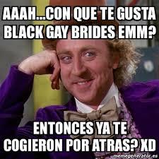 Black Gay Memes - meme willy wonka aaah con que te gusta black gay brides emm