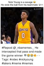 Lakers Meme - nick young is a savage he stole the ball from his teammate